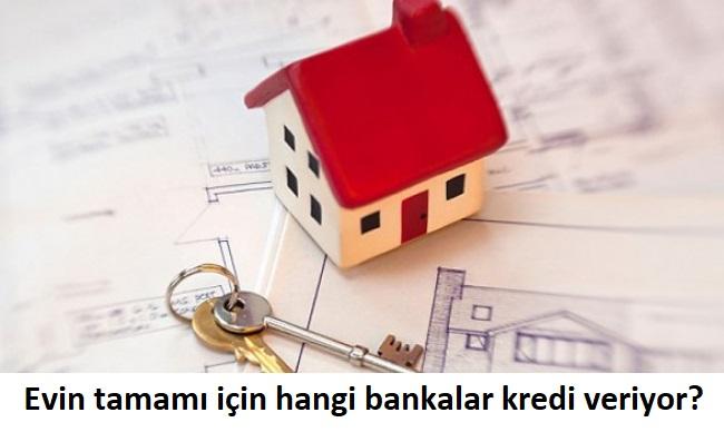 evin tamamı için hangi bankalar kredi veriyor